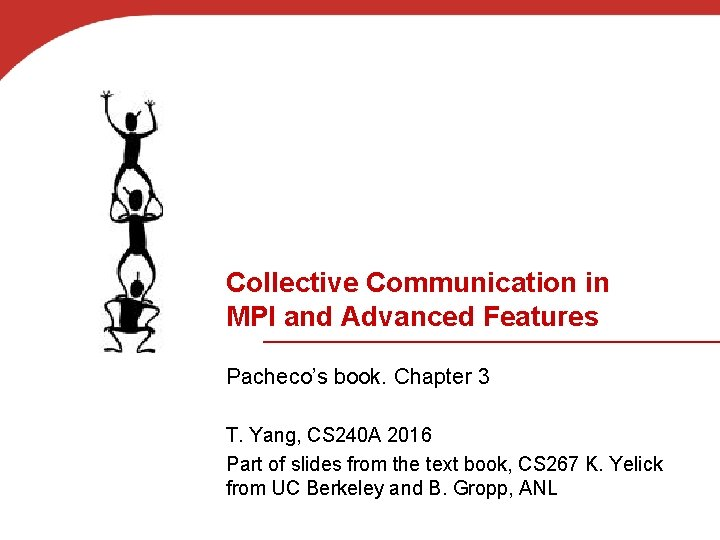 Collective Communication in MPI and Advanced Features Pacheco's book. Chapter 3 T. Yang, CS