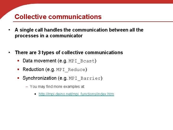Collective communications • A single call handles the communication between all the processes in
