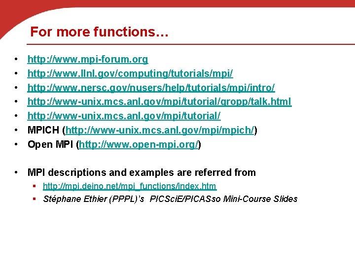 For more functions… • • http: //www. mpi-forum. org http: //www. llnl. gov/computing/tutorials/mpi/ http: