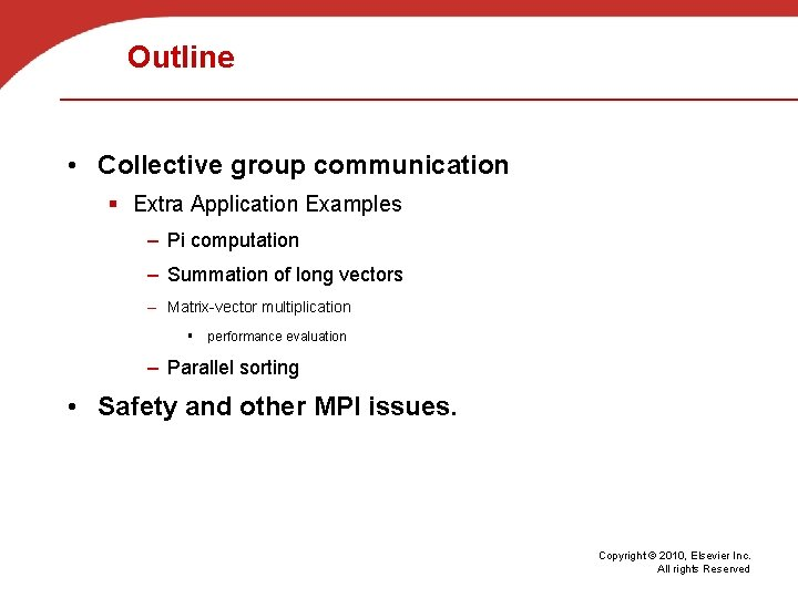 Outline • Collective group communication § Extra Application Examples – Pi computation – Summation