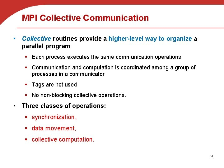MPI Collective Communication • Collective routines provide a higher-level way to organize a parallel