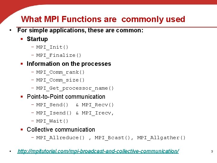 What MPI Functions are commonly used • For simple applications, these are common: §