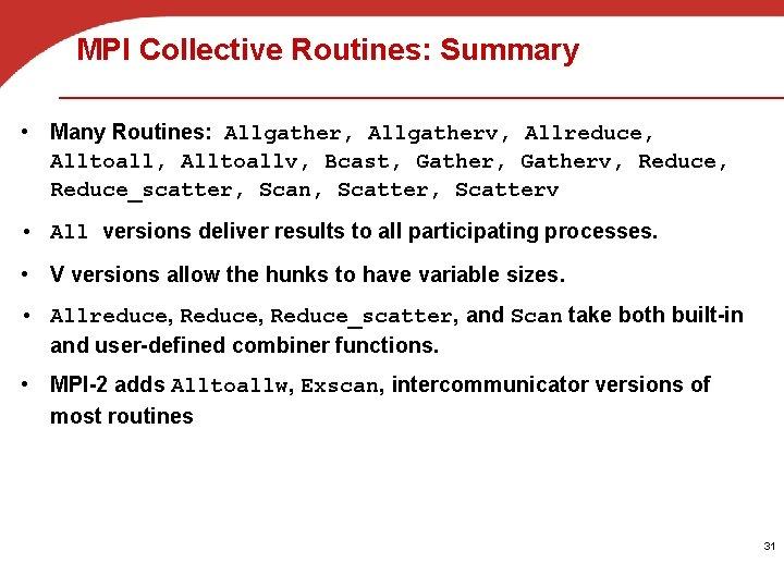 MPI Collective Routines: Summary • Many Routines: Allgather, Allgatherv, Allreduce, Alltoall, Alltoallv, Bcast, Gatherv,