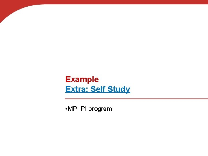 Example Extra: Self Study • MPI PI program