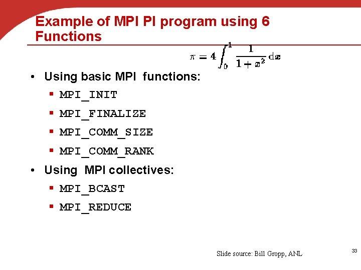 Example of MPI PI program using 6 Functions • Using basic MPI functions: §