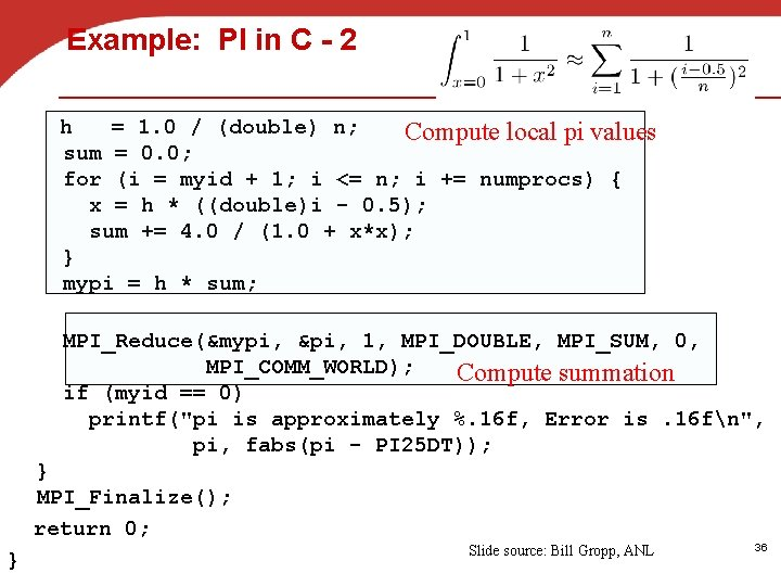 Example: PI in C - 2 h = 1. 0 / (double) n; Compute