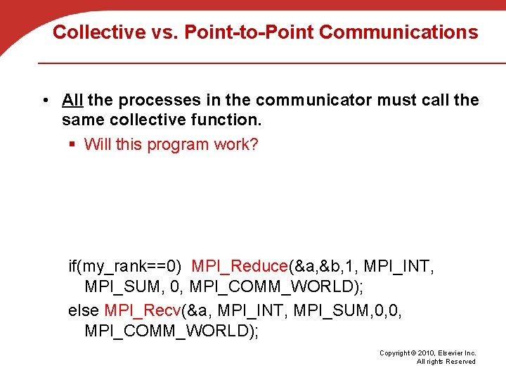 Collective vs. Point-to-Point Communications • All the processes in the communicator must call the