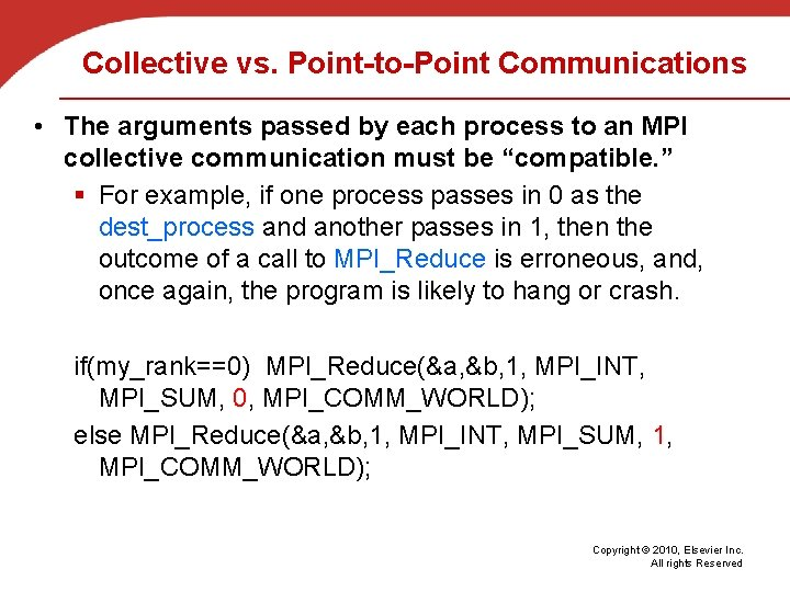 Collective vs. Point-to-Point Communications • The arguments passed by each process to an MPI