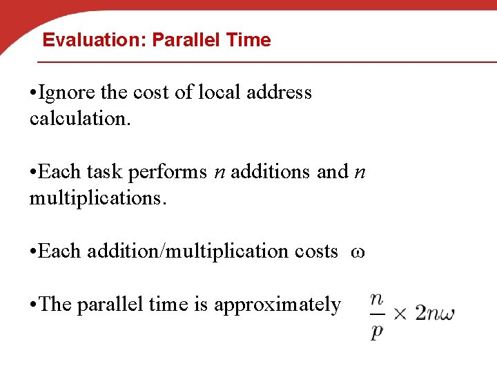 Evaluation: Parallel Time • Ignore the cost of local address calculation. • Each task