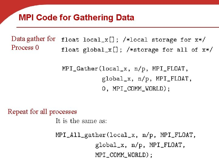 MPI Code for Gathering Data gather for Process 0 Repeat for all processes