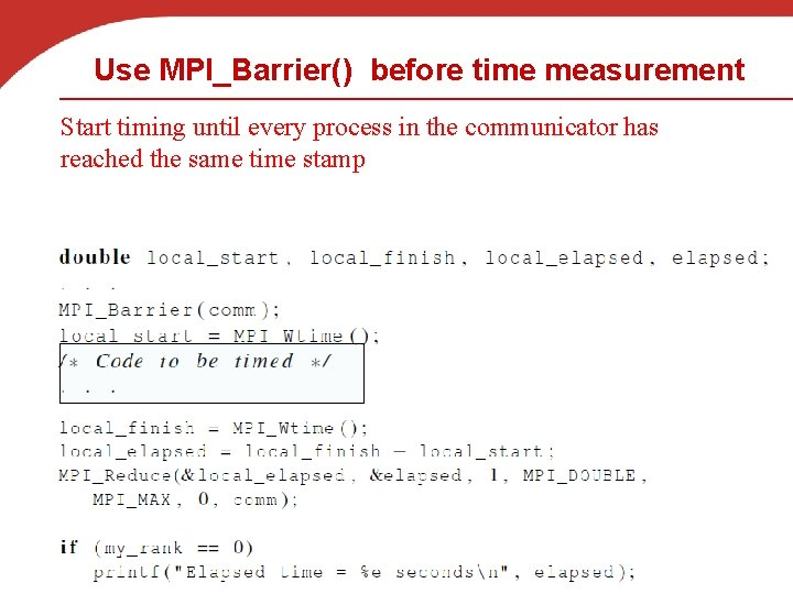 Use MPI_Barrier() before time measurement Start timing until every process in the communicator has