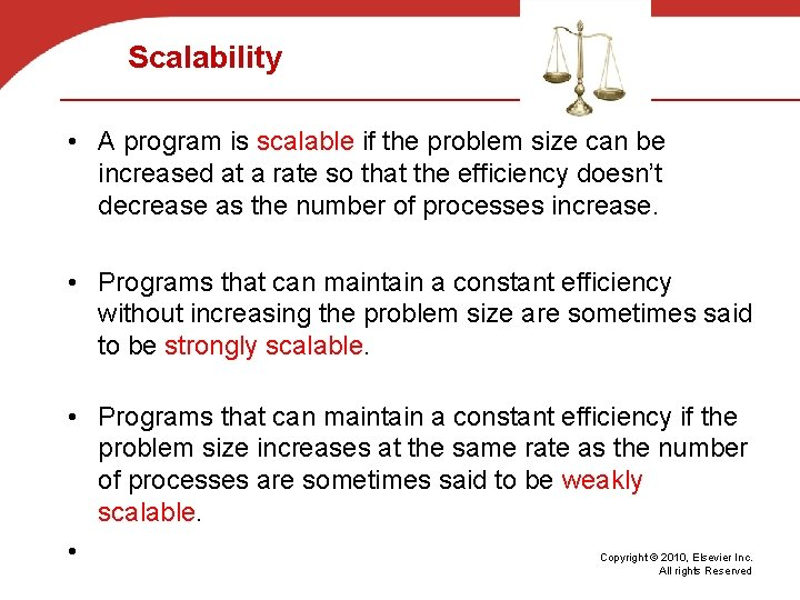 Scalability • A program is scalable if the problem size can be increased at