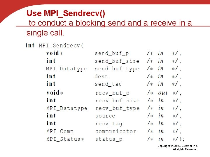 Use MPI_Sendrecv() to conduct a blocking send a receive in a single call. Copyright