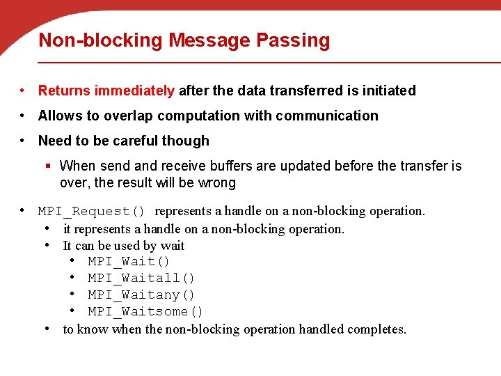 Non-blocking Message Passing • Returns immediately after the data transferred is initiated • Allows