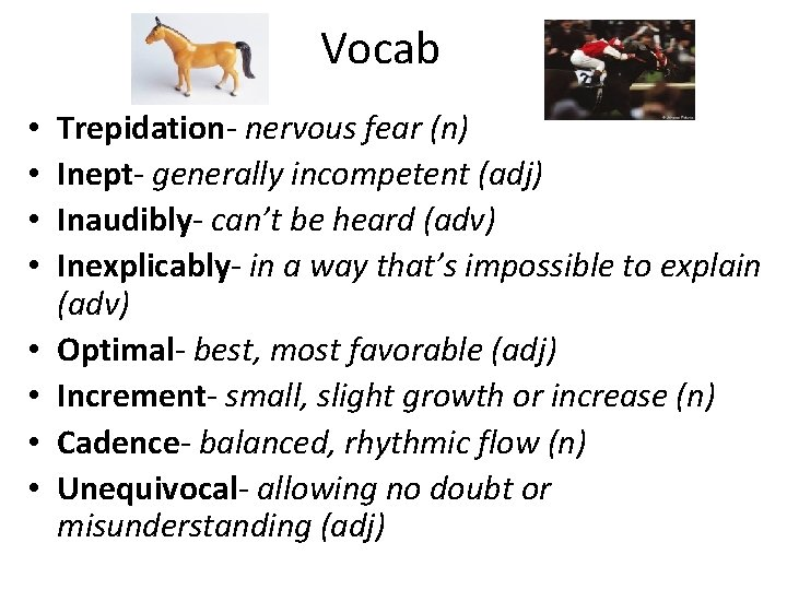 Vocab • • Trepidation- nervous fear (n) Inept- generally incompetent (adj) Inaudibly- can't be