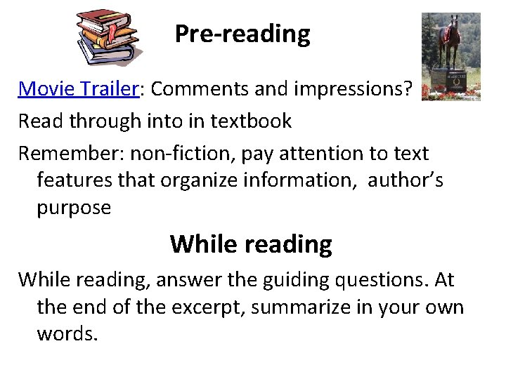 Pre-reading Movie Trailer: Comments and impressions? Read through into in textbook Remember: non-fiction, pay