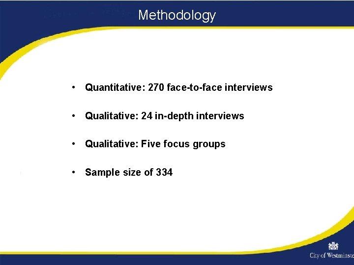 Methodology • Quantitative: 270 face-to-face interviews • Qualitative: 24 in-depth interviews • Qualitative: Five
