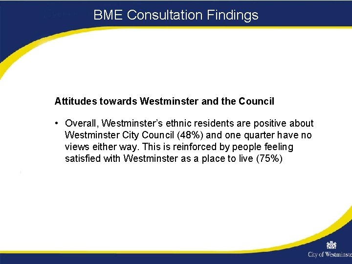 BME Consultation Findings Attitudes towards Westminster and the Council • Overall, Westminster's ethnic residents