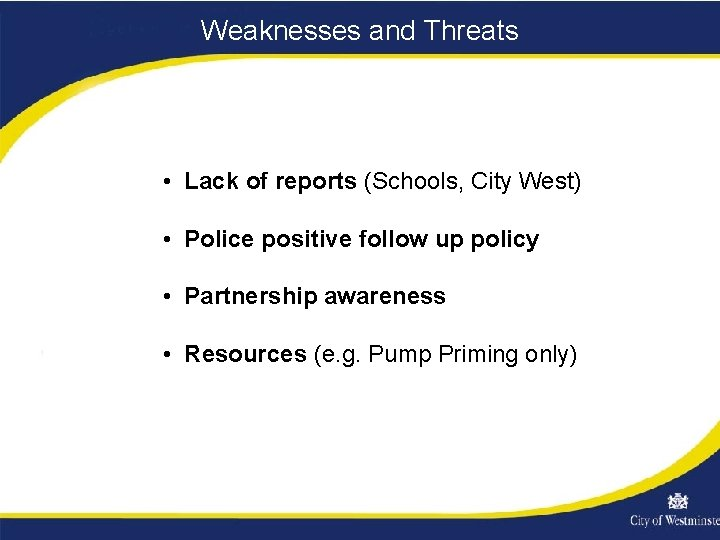 Weaknesses and Threats • Lack of reports (Schools, City West) • Police positive follow