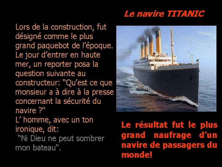 Le navire TITANIC Lors de la construction, fut désigné comme le plus grand paquebot