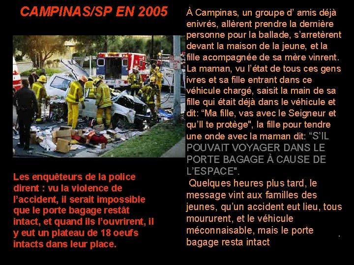 CAMPINAS/SP EN 2005 Les enquêteurs de la police dirent : vu la violence de