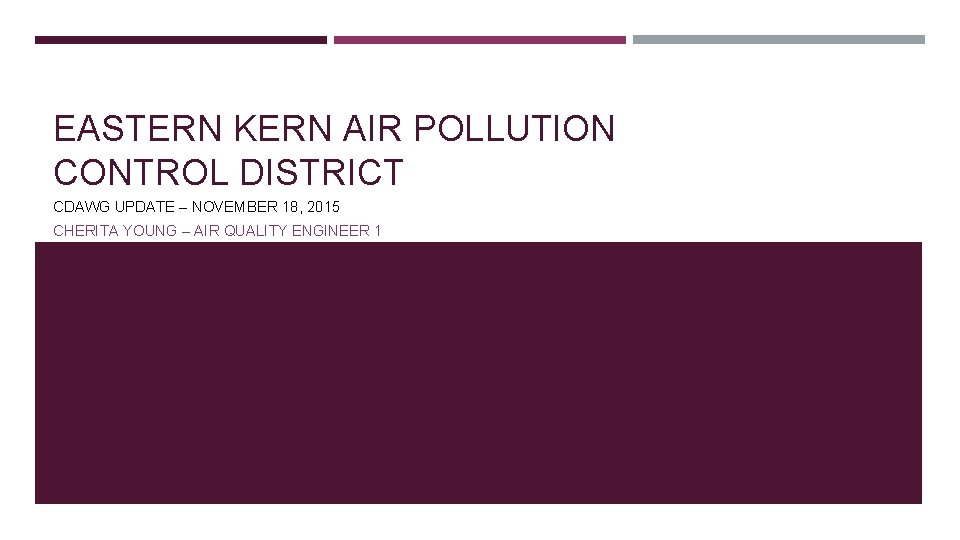 EASTERN KERN AIR POLLUTION CONTROL DISTRICT CDAWG UPDATE – NOVEMBER 18, 2015 CHERITA YOUNG