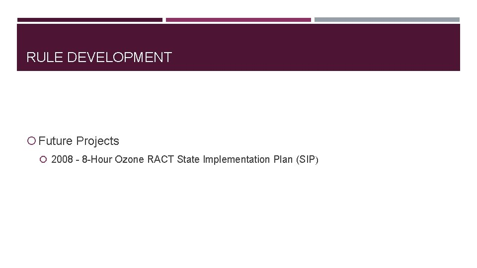 RULE DEVELOPMENT Future Projects 2008 - 8 -Hour Ozone RACT State Implementation Plan (SIP)