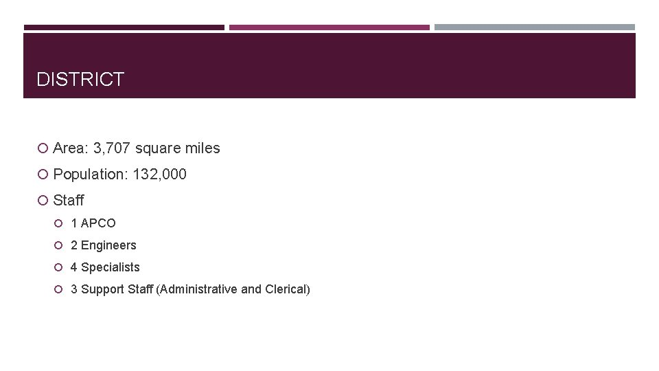 DISTRICT Area: 3, 707 square miles Population: 132, 000 Staff 1 APCO 2 Engineers