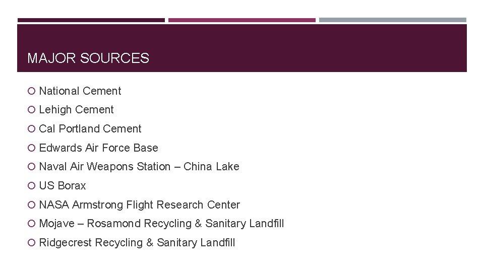 MAJOR SOURCES National Cement Lehigh Cement Cal Portland Cement Edwards Air Force Base Naval