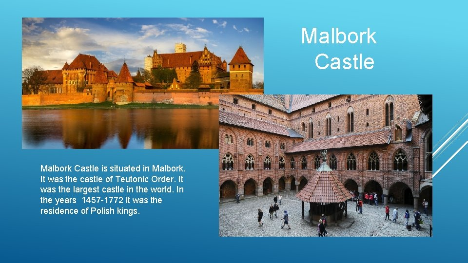 Malbork Castle Malbork Castle is situated in Malbork. It was the castle of Teutonic