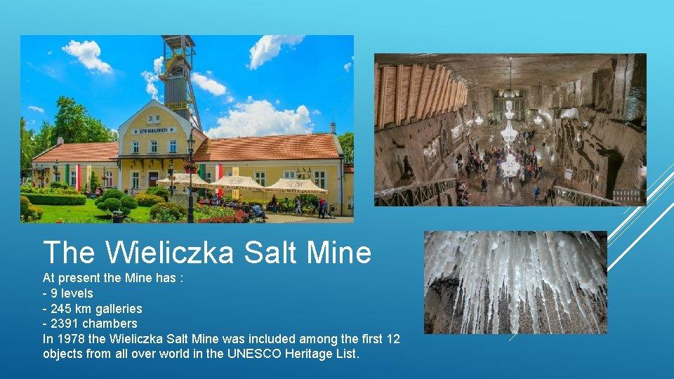 The Wieliczka Salt Mine At present the Mine has : - 9 levels -