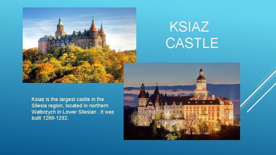 KSIAZ CASTLE Ksiaz is the largest castle in the Silesia region, located in