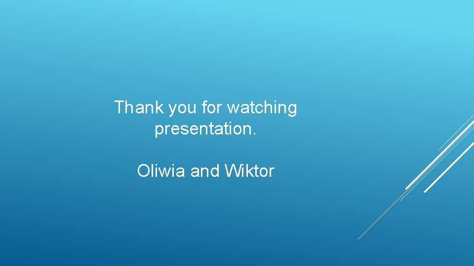 Thank you for watching presentation. Oliwia and Wiktor