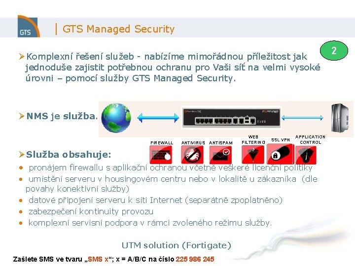 | GTS Managed Security ØKomplexní řešení služeb - nabízíme mimořádnou příležitost jak jednoduše zajistit