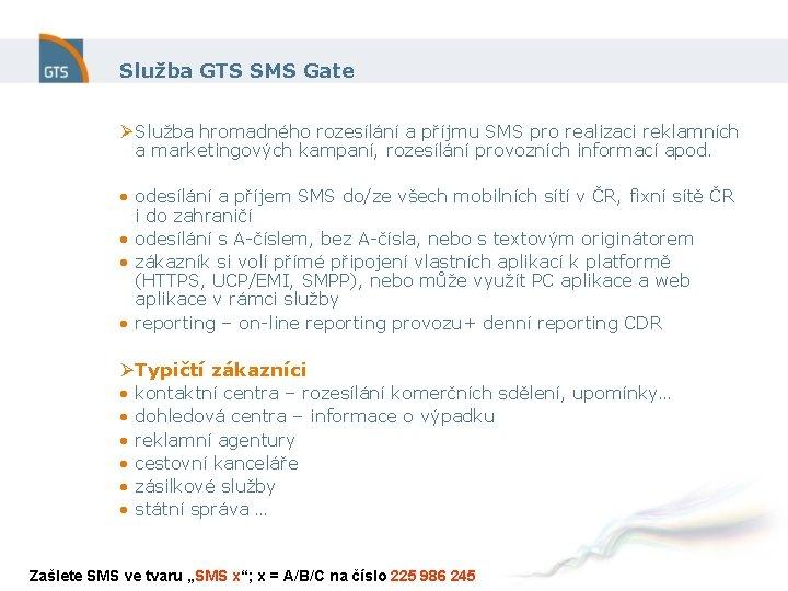 Služba GTS SMS Gate Ø Služba hromadného rozesílání a příjmu SMS pro realizaci reklamních