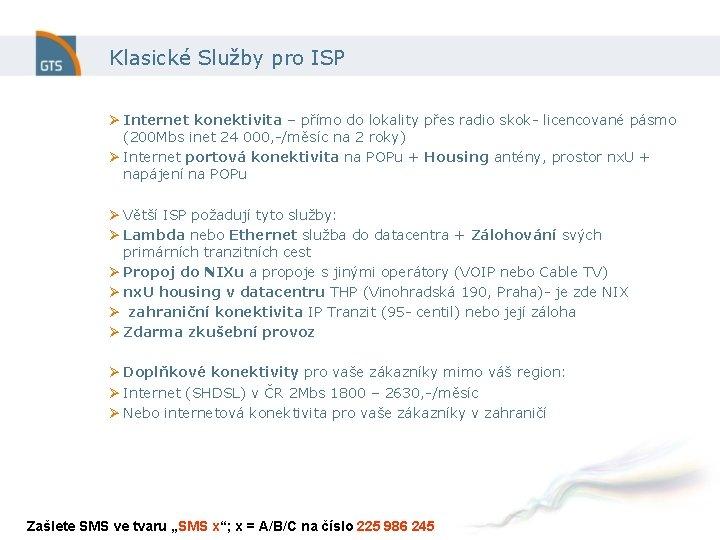 Klasické Služby pro ISP Ø Internet konektivita – přímo do lokality přes radio skok-