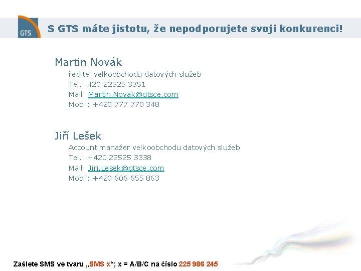 S GTS máte jistotu, že nepodporujete svoji konkurenci! Martin Novák ředitel velkoobchodu datových služeb
