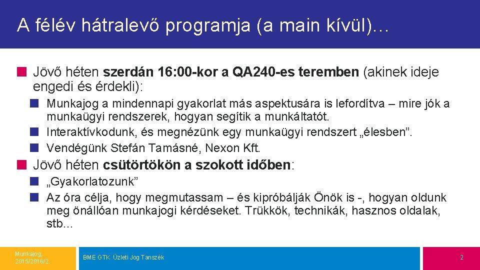 A félév hátralevő programja (a main kívül)… Jövő héten szerdán 16: 00 -kor a