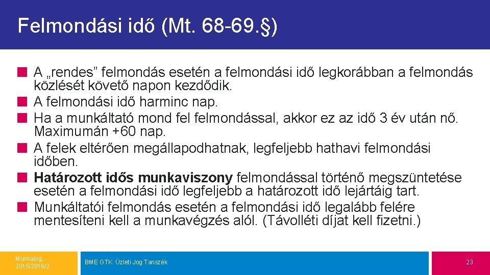 """Felmondási idő (Mt. 68 -69. §) A """"rendes"""" felmondás esetén a felmondási idő legkorábban"""