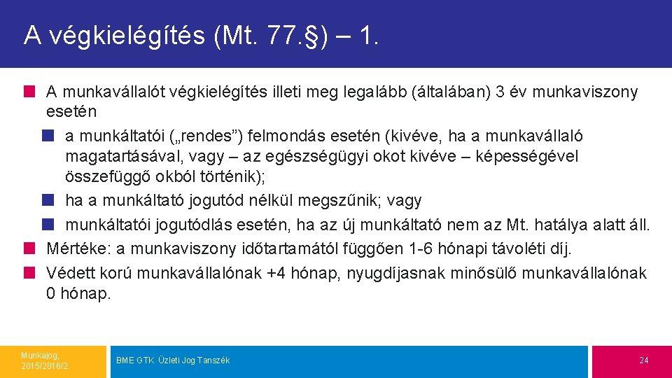 A végkielégítés (Mt. 77. §) – 1. A munkavállalót végkielégítés illeti meg legalább (általában)