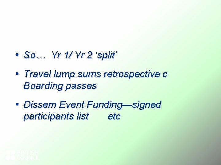 • So… Yr 1/ Yr 2 'split' • Travel lump sums retrospective c