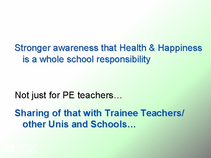 Stronger awareness that Health & Happiness is a whole school responsibility Not just for