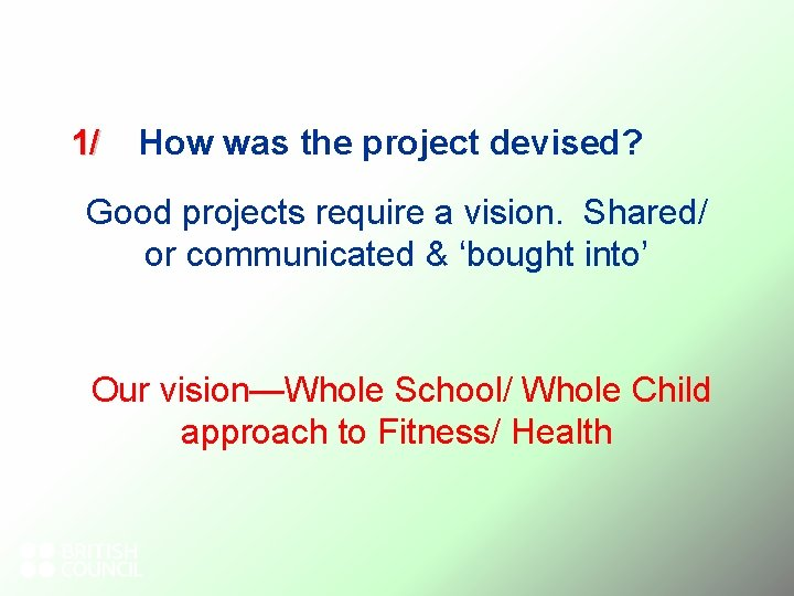 1/ How was the project devised? Good projects require a vision. Shared/ or communicated