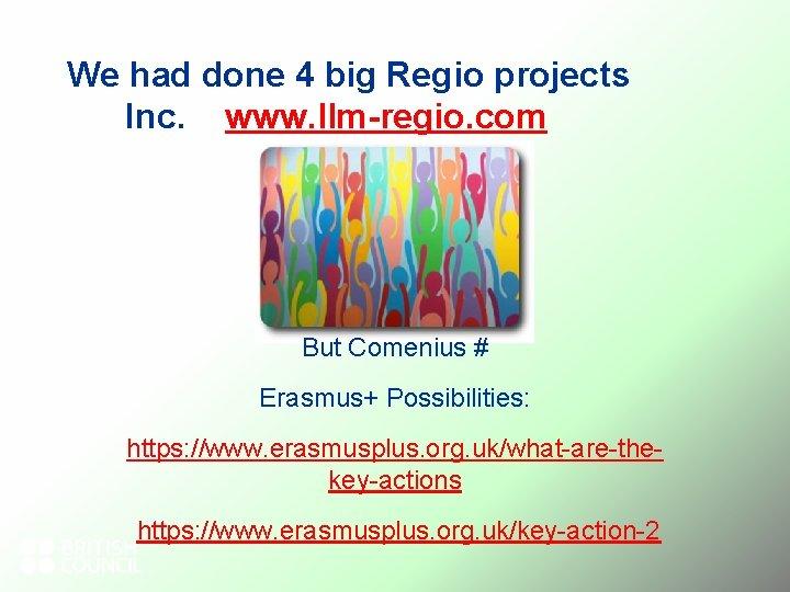 We had done 4 big Regio projects Inc. www. llm-regio. com But Comenius #