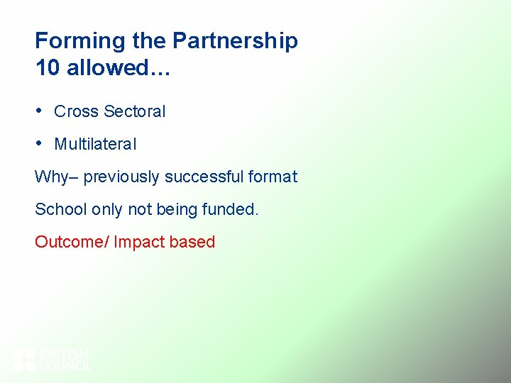 Forming the Partnership 10 allowed… • Cross Sectoral • Multilateral Why– previously successful format