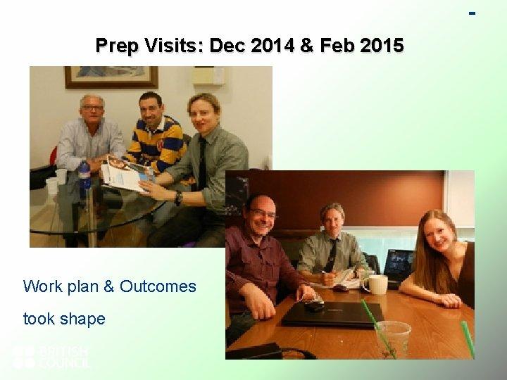 Prep Visits: Dec 2014 & Feb 2015 Work plan & Outcomes took shape