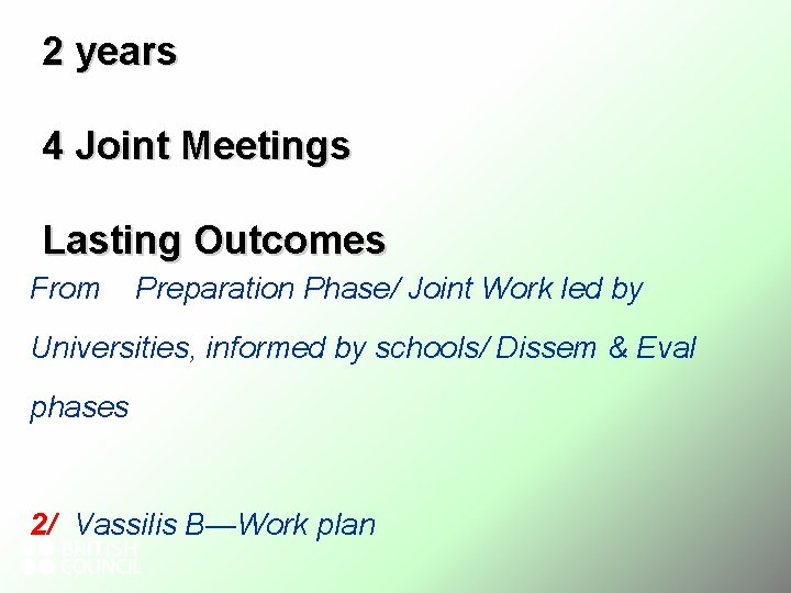 2 years 4 Joint Meetings Lasting Outcomes From Preparation Phase/ Joint Work led by