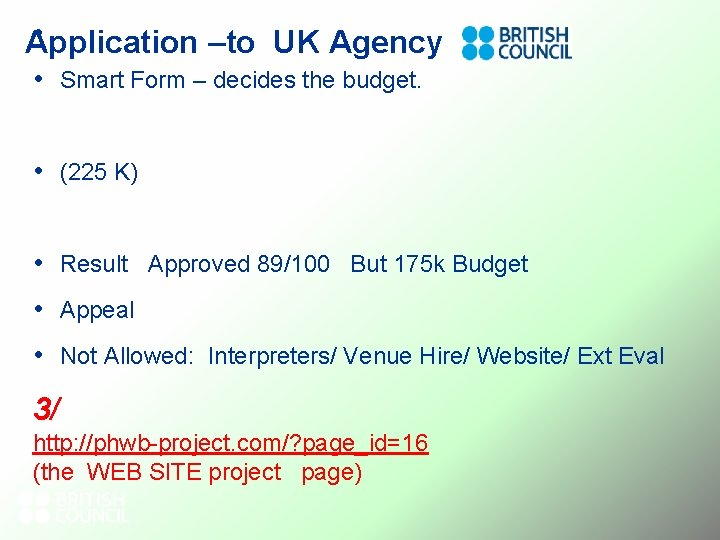 • Application –to UK Agency • Smart Form – decides the budget. •