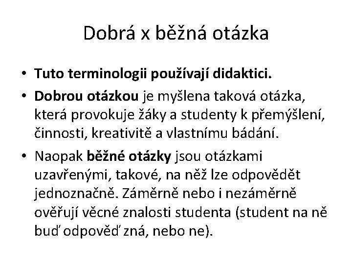 Dobrá x běžná otázka • Tuto terminologii používají didaktici. • Dobrou otázkou je myšlena