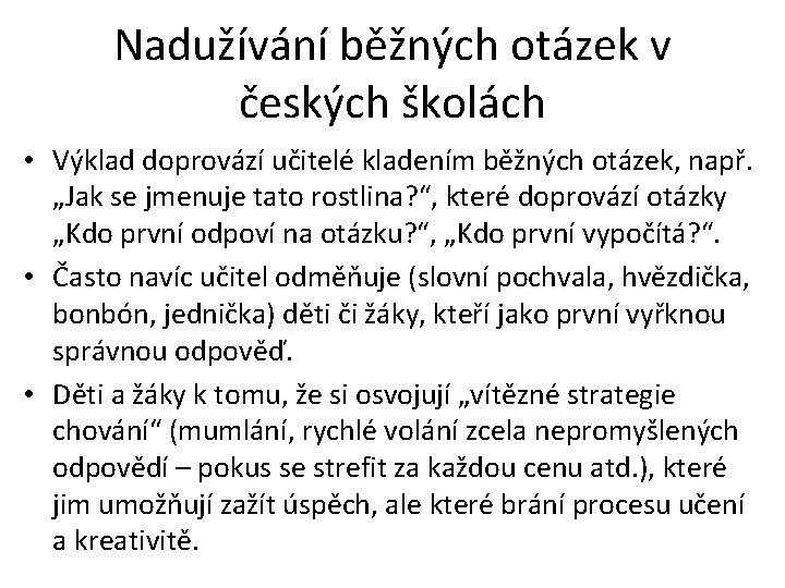 Nadužívání běžných otázek v českých školách • Výklad doprovází učitelé kladením běžných otázek, např.
